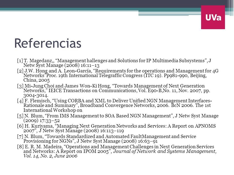 Referencias [1] T. Magedanz,, Management hallenges and Solutions for IP Multimedia Subsystems , J Netw Syst Manage (2008) 16:11–13.